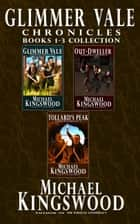 Glimmer Vale Chronicles Books 1-3 Collection ebook by Michael Kingswood