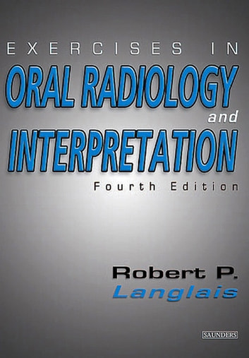 Exercises in Oral Radiology and Interpretation - E-Book ebook by Robert P. Langlais, DDS, PhD (Physics), MS
