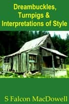 Dreambuckles, Turnpigs & Interpretations of Style ebook by S Falcon MacDowell