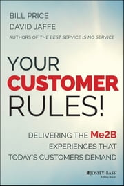 Your Customer Rules! - Delivering the Me2B Experiences That Today's Customers Demand ebook by Bill Price,David Jaffe
