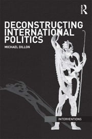 Deconstructing International Politics ebook by Michael Dillon