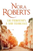 Un printemps à San Francisco eBook by Nora Roberts