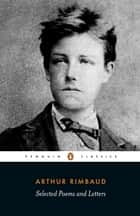 Selected Poems and Letters ebook by Arthur Rimbaud