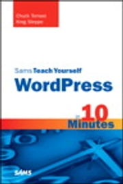 Sams Teach Yourself WordPress in 10 Minutes ebook by Chuck Tomasi,Kreg Steppe