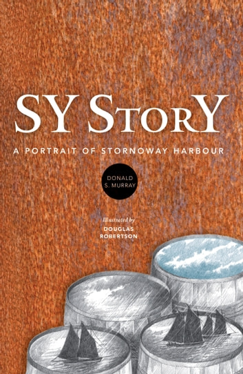 SY StorY - A Portrait of Stornoway Harbour ebook by Donald S. Murray