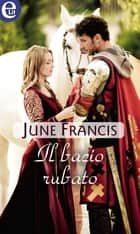 Il bacio rubato (eLit) ebook by June Francis