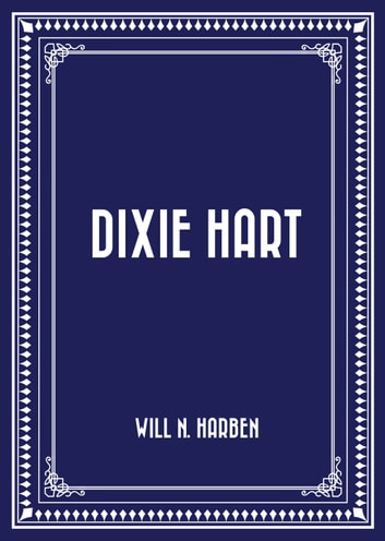 Dixie Hart ebook by Will N. Harben