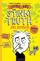 Lyttle Lies: The Stinky Truth ebook by Joe Berger