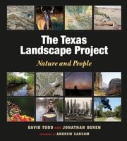 The Texas Landscape Project - Nature and People ebook by David A. Todd,Jonathan Ogren