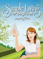 Simple Living for Beginners ebook by Helen Jade