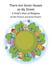 There Are Seven Houses on My Street - A Child'S View on Religions ebook by Anise Flowers, Ron Flowers