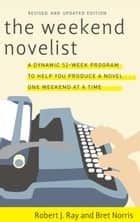 The Weekend Novelist ebook by Robert J. Ray, Bret Norris