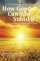 How Good Can You Stand It? ebook by Thomas Kelley