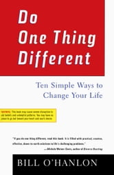 Do One Thing Different - Ten Simple Ways to Change Your Life ebook by Bill O'hanlon