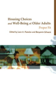 Housing Choices and Well-Being of Older Adults - Proper Fit ebook by Leon A Pastalan,Benyamin Schwarz