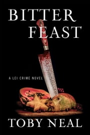 Bitter Feast - Lei Crime Series, #12 ebook by Toby Neal