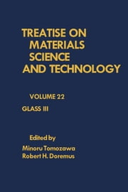 Glass III: Treatise on Materials Science and Technology, Vol. 22 ebook by Tomozawa, Minoru