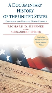 A Documentary History of the United States - Expanded and Updated Ninth Edition ebook by Richard D. Heffner,Alexander Heffner,Richard D. Heffner,Alexander Heffner