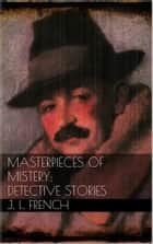 Masterpieces of Mystery: Detective Stories eBook by Joseph Lewis French