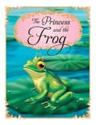 The Princess and the Frog Princess Stories ebook by Hinkler Books