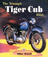 The Triumph Tiger Cub Bible ebook by Mike estall