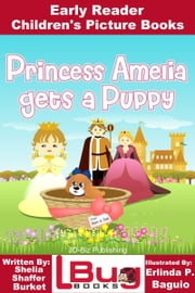 Princess Amelia Gets a Puppy: Early Reader - Children's Picture Books ebook by Shelia Shaffer Burket,Erlinda P. Baguio