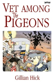 Vet among the Pigeons ebook by Gillian Hick,Martyn Turner