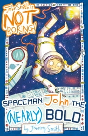 John Smith is NOT Boring! 3: Spaceman John the (Nearly) Bold ebook by Johnny Smith
