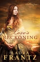 Love's Reckoning (The Ballantyne Legacy Book #1) - A Novel ebook by Laura Frantz