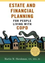 Estate and Financial Planning for People Living with COPD ebook by Martin M. Shenkman, CPA, MBA, JD