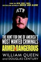 Armed and Dangerous - The Hunt for One of America's Most Wanted Criminals ebook by William Queen, Douglas Century