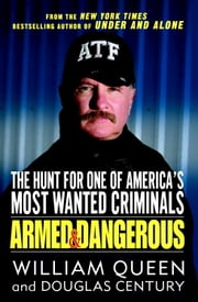 Armed and Dangerous - The Hunt for One of America's Most Wanted Criminals ebook by William Queen,Douglas Century