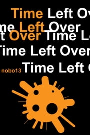 Time Left Over ebook by Nobo13