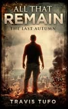 All That Remain: The Last Autumn ebook by
