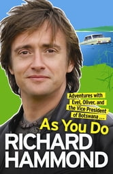 As You Do - Adventures With Evel, Oliver, and The Vice-President Of Botswana ebook by Richard Hammond