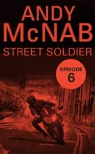 Street Soldier: Episode 6 ebook by Andy McNab