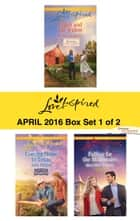 Harlequin Love Inspired April 2016 - Box Set 1 of 2 - An Anthology ebook by Rebecca Kertz, Allie Pleiter, Merrillee Whren