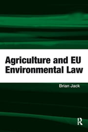 Agriculture and EU Environmental Law ebook by Brian Jack