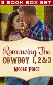 (3 Book Box Set) Romancing The Cowboy: 1, 2 & 3 - Romancing The Cowboy, #4 ebook by Nicole Price