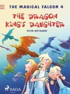 The Magical Falcon 4 - The Dragon King's Daughter ebook by Peter Gotthardt, Christoffer Thomas