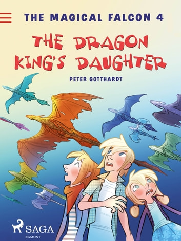 The Magical Falcon 4 - The Dragon King's Daughter eBook by Peter Gotthardt