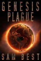 Genesis Plague - New Apocalypse, #1 ebook by Sam Best