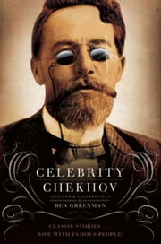 Celebrity Chekhov - Stories by Anton Chekhov ebook by Ben Greenman