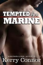 Tempted by a Marine - A Few Good Men: Night Moves, #1 ebook by Kerry Connor