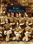 Fort Huachuca ebook by Ethel Jackson Price