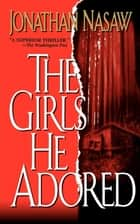 The Girls He Adored ebook by Jonathan Nasaw