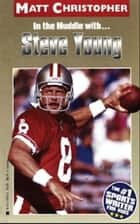 Steve Young (In the Huddle with ) ebook by Matt Christopher