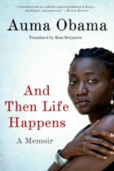And Then Life Happens - A Memoir ebook by Auma Obama
