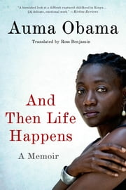 And Then Life Happens - A Memoir ebook by Auma Obama,Ross Benjamin