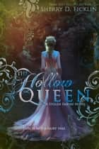 The Hollow Queen ebook by Sherry D. Ficklin
